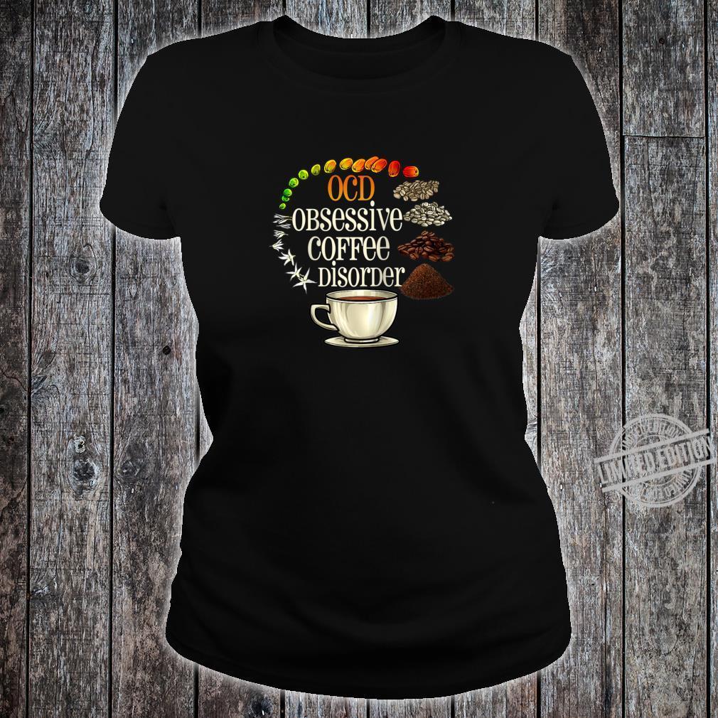 OCD Obsessive Coffee Disorder Coffees Shirt ladies tee