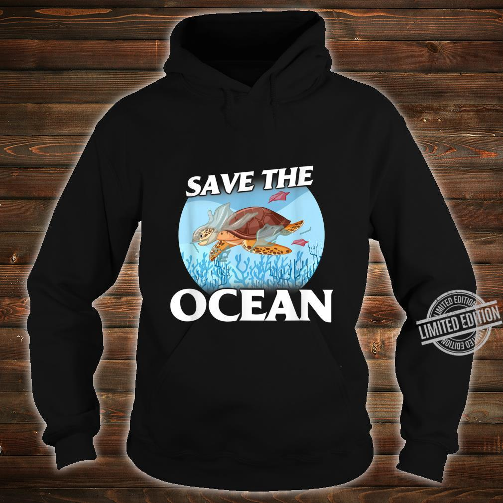 Save the Ocean Sea and Ocean Environment Awarenesss Shirt hoodie