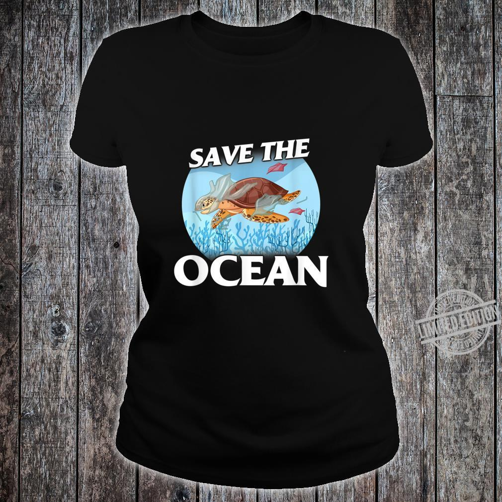 Save the Ocean Sea and Ocean Environment Awarenesss Shirt ladies tee