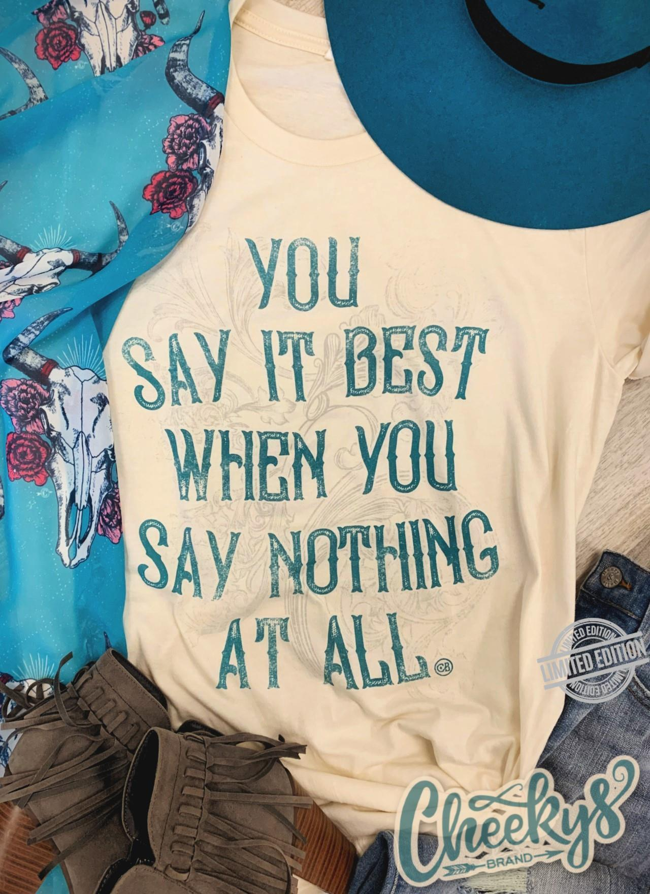 You Say It Best When You Say Nothing At All Shirt